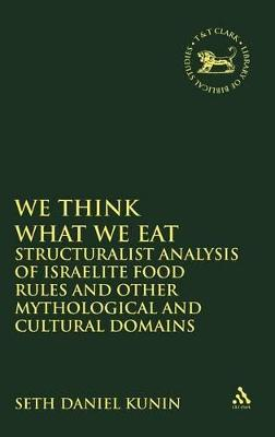 We Think What We Eat Structuralist Analysis of Israelite Food Rules and Other Mythological and Cultural Domains by Seth Daniel Kunin