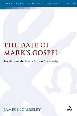 The Date of Mark's Gospel Insight from the Law in Earliest Christianity by James G. Crossley
