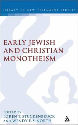 Exploring Early Christian and Jewish Monotheism by Loren T. Stuckenbruck, Wendy E. Sproston North