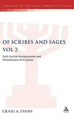 Of Scribes and Sages Later Versions and Traditions Early Jewish Interpretation and Transmission of Scripture by Craig Evans