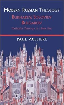 Modern Russian Theology Bukharev, Soloviev, Bulgakov - Orthadox Theology in a New Key by Paul Valliere