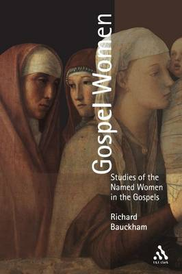 Gospel Women by Richard (Professor of New Testament Studies and Bishop Wardlaw Professor, University of St Andrews) Bauckham