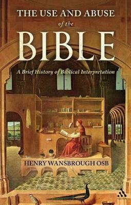 The Use and Abuse of the Bible A Brief History of Biblical Interpretation by Henry Wansbrough