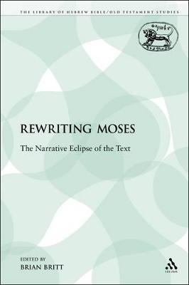 Rewriting Moses The Narrative Eclipse of the Text by Brian Britt