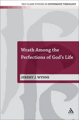 Wrath Among the Perfections of God's Life by Jeremy Wynne