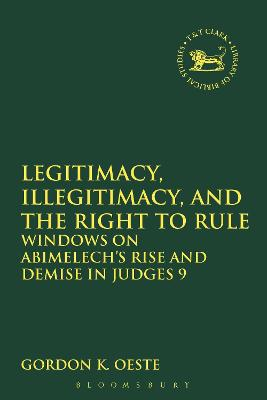 Legitimacy, Illegitimacy, and the Right to Rule Windows on Abimelech's Rise and Demise in Judges 9 by Gordon K. Oeste