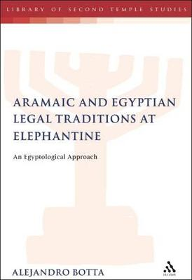The Aramaic and Egyptian Legal Traditions at Elephantine An Egyptological Approach by Alejandro F. Botta