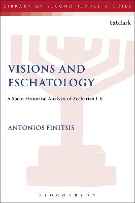 Visions and Eschatology A Socio-Historical Analysis of Zechariah 1-6 by Antonios Finitsis