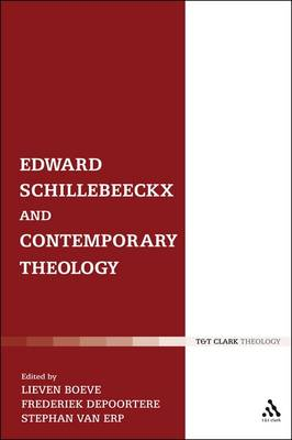 Edward Schillebeeckx and Contemporary Theology by Frederiek Depoortere