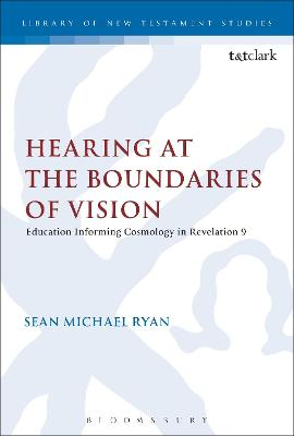 Hearing at the Boundaries of Vision Education Informing Cosmology in Revelation 9 by Sean Michael Ryan