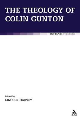 The Theology of Colin Gunton by Lincoln Harvey