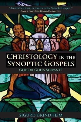 Christology in the Synoptic Gospels God or God's Servant by Sigurd Grindheim