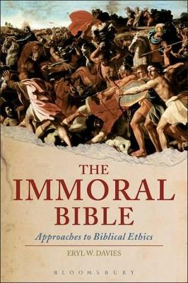The Immoral Bible Approaches to Old Testament Ethics by Eryl Wynn Davies
