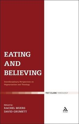 Eating and Believing Interdisciplinary Perspectives on Vegetarianism and Theology by David Grumett
