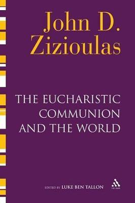 The Eucharistic Communion and the World by Luke Ben Tallon