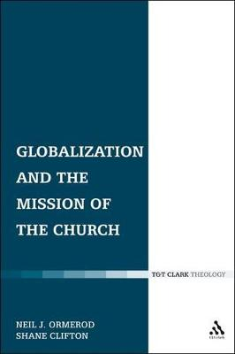 Globalization and the Mission of the Church by Neil J. Ormerod, Shane Clifton