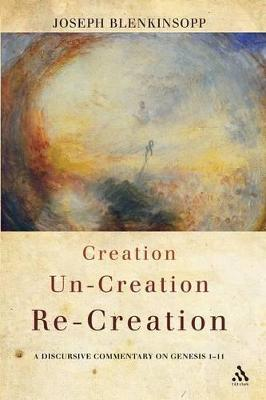 Creation, Un-Creation, Re-Creation A Discursive Commentary on Genesis 1-11 by Joseph Blenkinsopp
