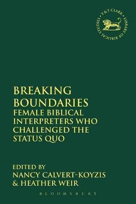 Breaking Boundaries Female Biblical Interpreters Who Challenged the Status Quo by Nancy Calvert-Koyzis