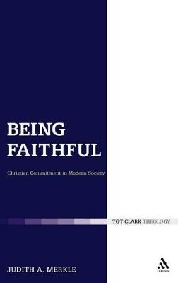 Being Faithful Christian Commitment in Modern Society by Judith A. Merkle