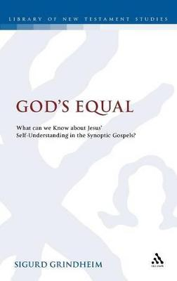 God's Equal What Can We Know About Jesus' Self-understanding? by Sigurd Grindheim, Mark Goodacre