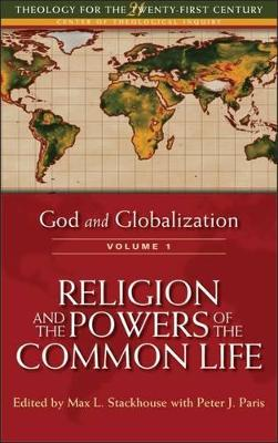 God and Globalization Religion and the Powers of the Common Life by Max L. Stackhouse
