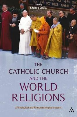 The Catholic Church and the World Religions A Theological and Historical Account by Gavin D'Costa, Stratford Caldecott, Martin Ganeri