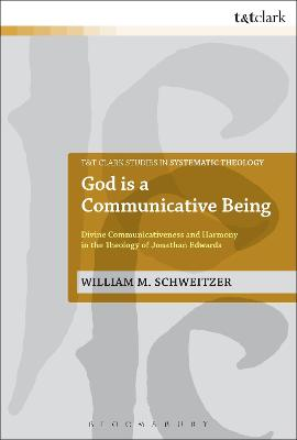 God is a Communicative Being Divine Communicativeness and Harmony in the Theology of Jonathan Edwards by William M. Schweitzer
