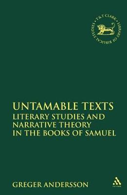 Untamable Texts Literary Studies and Narrative Theory in the Books of Samuel by Greger Andersson