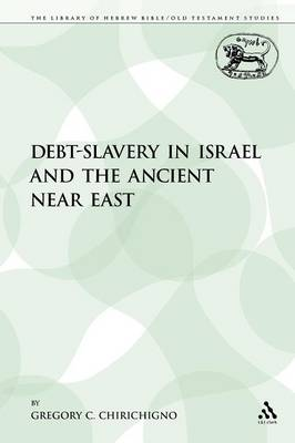 Debt-Slavery in Israel and the Ancient Near East by Gregory C. Chirichigno