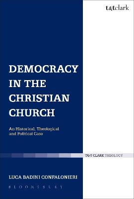 Democracy in the Christian Church An Historical, Theological and Political Case by Luca Badini Confalonieri