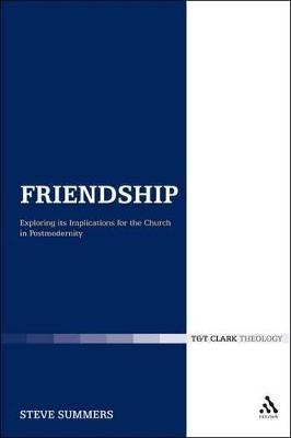 Friendship Exploring Its Implications for the Church in Postmodernity by Steve Summers
