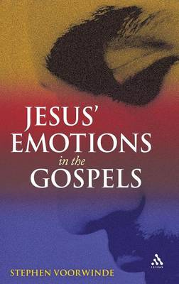 Jesus' Emotions in the Gospels by Stephen Voorwinde