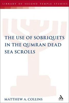 The Use of Sobriquets in the Qumran Dead Sea Scrolls by Matthew A. Collins