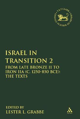 Israel in Transition 2 From Late Bronze II to Iron IIA (c. 1250-850 BCE): The Texts by Lester L. Grabbe