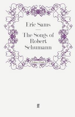 The Songs of Robert Schumann by Eric Sams