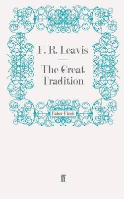 The Great Tradition George Eliot, Henry James, Joseph Conrad by F. R. Leavis