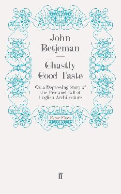 Ghastly Good Taste Or, a Depressing Story of the Rise and Fall of English Architecture by John Betjeman