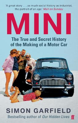 Mini: The True and Secret History of the Making of a Motor Car by Simon Garfield