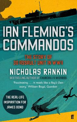 Ian Fleming's Commandos The Story of 30 Assault Unit in WWII by Nicholas Rankin