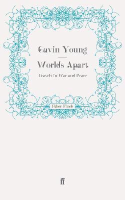 Worlds Apart Travels in War and Peace by Gavin Young