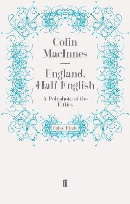 England, Half English A Polyphoto of the Fifties by Colin MacInnes