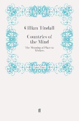 Countries of the Mind The Meaning of Place to Writers by Gillian Tindall