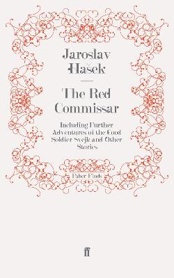 The Red Commissar Including Further Adventures of the Good Soldier Svejk and Other Stories by Jaroslav Hasek