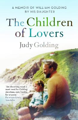 The Children of Lovers A Memoir of William Golding by His Daughter by Judy Golding