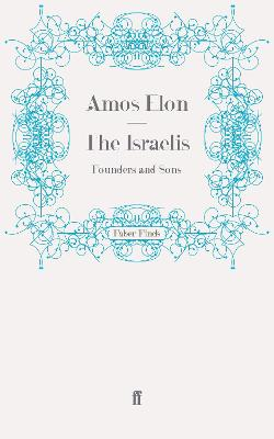 The Israelis Founders and Sons by Amos Elon