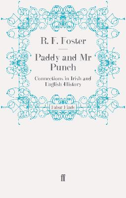 Paddy and Mr Punch Connections in Irish and English History by R. F. Foster
