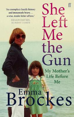 She Left Me the Gun My Mother's Life Before Me by Emma Brockes