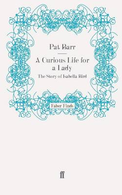 A Curious Life for a Lady The Story of Isabella Bird by Pat Barr