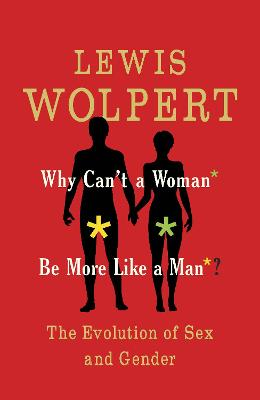 Why Can't a Woman Be More Like a Man by Lewis Wolpert