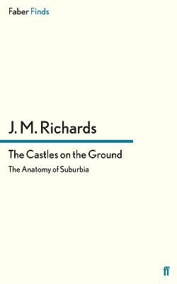 The Castles on the Ground The Anatomy of Suburbia by J. M. Richards